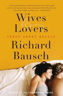 Wives & Lovers: Three Short Novels - Bausch, Richard