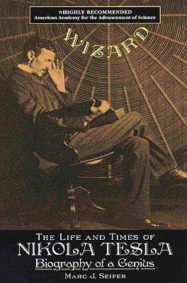 Wizard the Life and Times of Nikola Tesla: Biography of a Genius - Seifer, Marc J