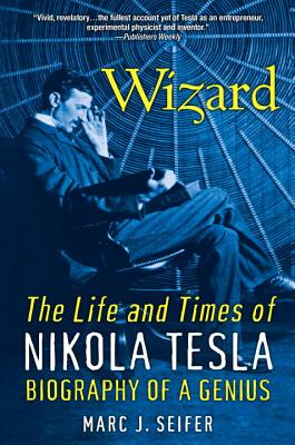 Wizard: The Life And Times Of Nikola Tesla: Biography of a Genius - Seifer, Marc J.
