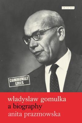 Wladyslaw Gomulka: A Biography - Prazmowska, Anita