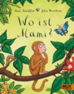 Wo Ist Mami? - Donaldson, Julia, and Scheffler, Axel (Illustrator)