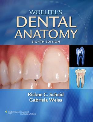 Woelfel's Dental Anatomy - Scheid, Rickne C, Dds, and Weiss, Gabriela, Dds