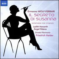 Wolf-Ferrari: Il Segreto di Susanna; Serenade for Strings - Ángel Ódena (baritone); Judith Howarth (soprano); Oviedo Filarmonia; Friedrich Haider (conductor)