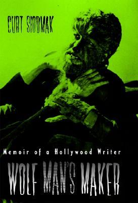 Wolf Man's Maker: Memoir of a Hollywood Writer - Siodmak, Curt
