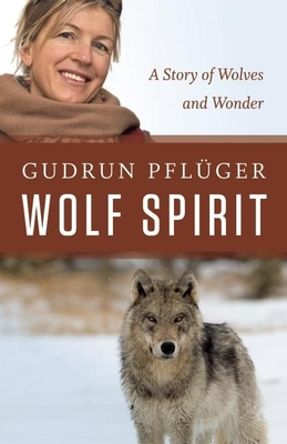 Wolf Spirit: A Story of Wolves and Wonder - Pfluger, Gudrun, and Reichel, Tammi (Translated by)