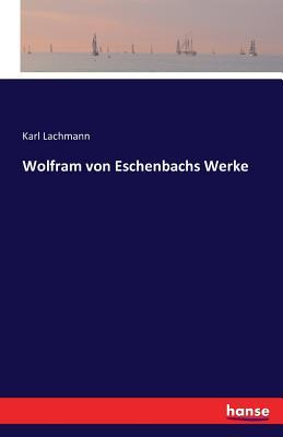 Wolfram Von Eschenbachs Werke - Lachmann, Karl