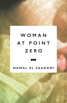 Woman at Point Zero - El Saadawi, Nawal, and Hetata, Sherif (Translated by), and Cooke, Miriam (Foreword by)