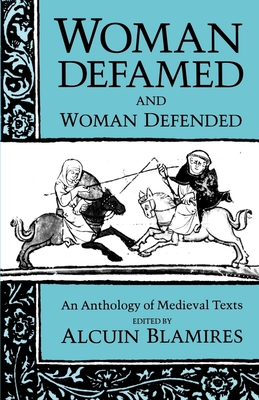 Woman Defamed and Woman Defended: An Anthology of Medieval Texts - Blamires, Alcuin (Editor), and Marx, C W, and Pratt, Karen