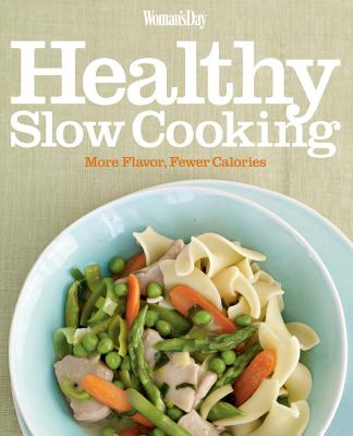 Woman's Day Healthy Slow Cooking: More Flavor, Fewer Calories - Woman's Day