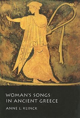 Woman's Songs in Ancient Greece - Klinck, Anne L