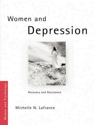 Women and Depression: Recovery and Resistance - LaFrance, Michelle N