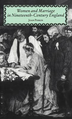 Women and Marriage in Nineteenth-Century England - Perkin, Joan, and Perkin, Mrs Joan