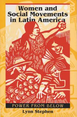Women and Social Movements in Latin America: Power from below - Stephen, Lynn M.