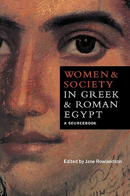 Women and Society in Greek and Roman Egypt: A Sourcebook - Rowlandson, Jane (Editor)