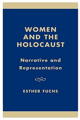 Women and the Holocaust: Narrative and Representation - Fuchs, Esther (Editor)