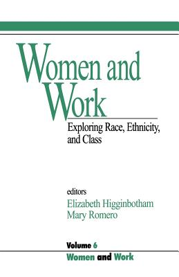 Women and Work: Vol 6: Exploring Race, Ethnicity and Class - Higginbotham, Elizabeth (Editor), and Romero, Mary (Editor)