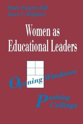 Women as Educational Leaders: Opening Windows, Pushing Ceilings - Hill, Marie Somers, and Ragland, Joyce C