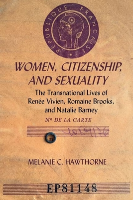 Women, Citizenship, and Sexuality: The Transnational Lives of Renee Vivien, Romaine Brooks, and Natalie Barney - Hawthorne, Melanie C