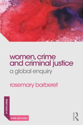 Women, Crime and Criminal Justice: A Global Enquiry - Barberet, Rosemary L.