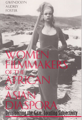 Women Filmmakers of the African & Asian Diaspora: Decolonizing the Gaze, Locating Subjectivity - Foster, Gwendolyn Audrey, Professor