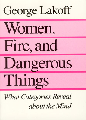 Women, Fire, and Dangerous Things - Lakoff, George