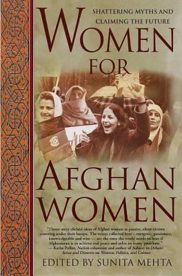 Women for Afghan Women: Shattering Myths and Claiming the Future - Mehta, Sunita (Editor)