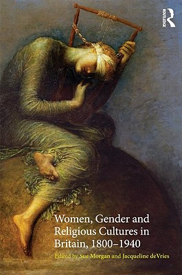 Women, Gender and Religious Cultures in Britain, 1800-1940 - Morgan, Sue (Editor)