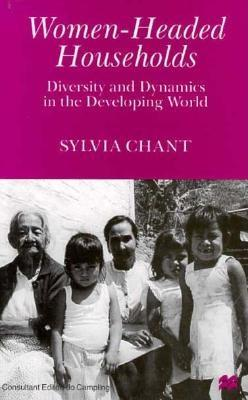 Women-Headed Households: Diversity and Dynamics in the Developing World - Chant, Sylvia