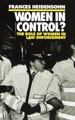 Women in Control?: The Role of Women in Law Enforcement - Heidensohn, Frances