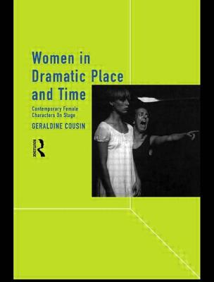 Women in Dramatic Place and Time: Contemporary Female Characters on Stage - Cousin, Geraldine