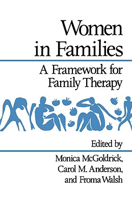Women in Families: A Framework for Family Therapy - McGoldrick, Monica, Lcsw, PhD (Editor), and Anderson, Carol M (Editor), and Walsh, Froma, PhD, MSW (Editor)