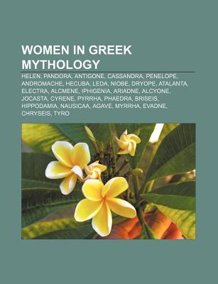 Women in Greek Mythology: Pandora, Niobe, Cyrene, Telephassa, Catalogue of Women, Histiaea, Protogeneia, Messene, Bianna - Books, LLC (Creator)