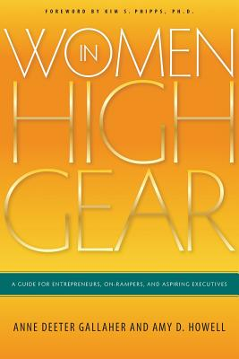 Women in High Gear: A Guide for Entrepreneurs, On-Rampers, and Aspiring Executives - Gallaher, Anne Deeter, and Howell, Amy D