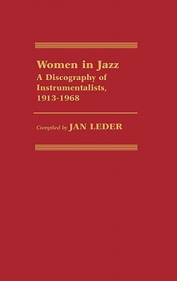 Women in Jazz: A Discography of Instrumentalists, 1913-1968 - Leder, Jan