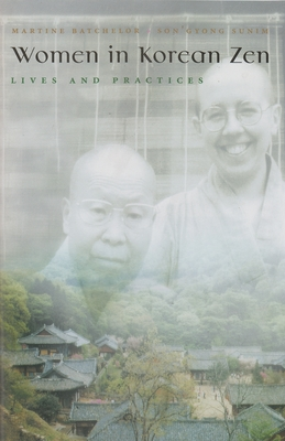 Women in Korean Zen: Lives and Practices - Batchelor, Martine, and Sunim, Son'gyong