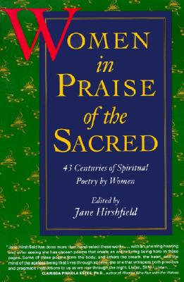 Women in Praise of the Sacred - Hirshfield, Jane