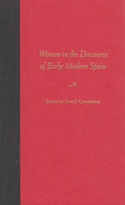 Women in the Discourse of Early Modern Spain - Cammarata, Joan F (Editor)