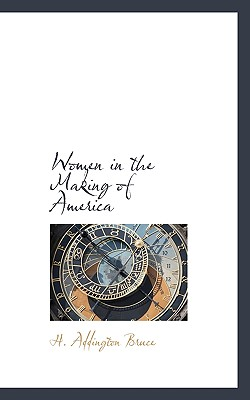 Women in the Making of America - Bruce, H Addington