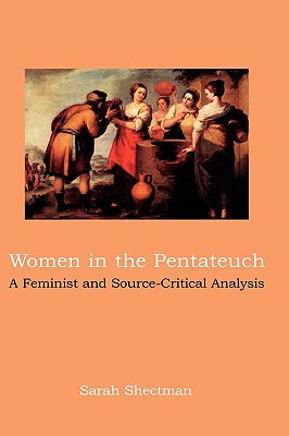 Women in the Pentateuch: A Feminist and Source-Critical Analysis - Shectman, Sarah