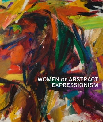 Women of Abstract Expressionism - Marter, Joan M. (Editor), and Chanzit, Gwen Finkel (Introduction by), and Hobbs, Robert (Contributions by)