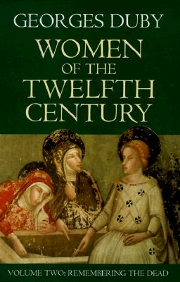 Women of the Twelfth Century, Volume 2: Remembering the Dead - Duby, Georges, Professor, and Birrell, Jean (Translated by)
