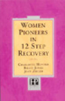 Women Pioneers in 12 Step Recovery - Hunter, Charlotte, and Zieger, Joan, and Jones, Billye, Dr.