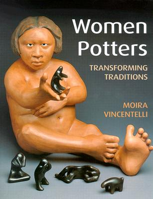 Women Potters: Transforming Traditions - Vincentelli, Moira