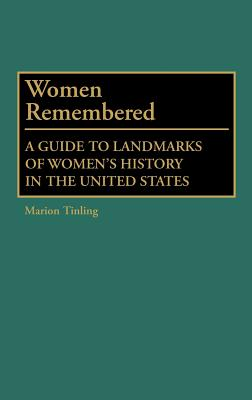 Women Remembered: A Guide to Landmarks of Women's History in the United States - Tinling, Marion