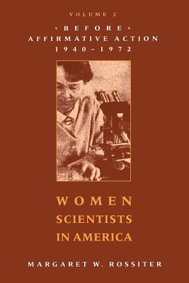 Women Scientists in America: Before Affirmative Action, 1940-1972 - Rossiter, Margaret W, Professor