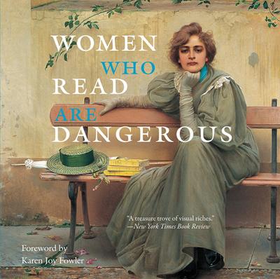 Women Who Read Are Dangerous - Bollman, Stefan, and Fowler, Karen Joy (Foreword by)