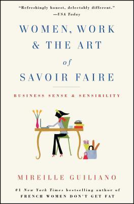 Women, Work & the Art of Savoir Faire: Business Sense & Sensibility - Guiliano, Mireille
