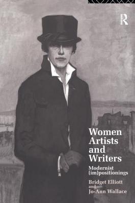 Women Writers and Artists: Modernist (Im)Positionings - Elliott, B J, and Wallace, Jo-Ann