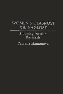 Women's Glasnost vs. Naglost: Stopping Russian Backlash - Mamonova, Tatyana