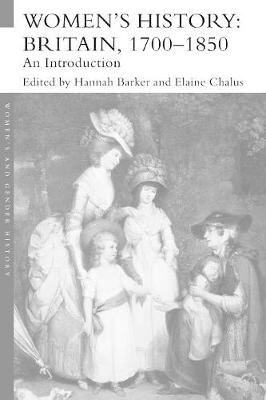 Women's History, Britain 1700-1850: An Introduction - Barker, Hannah (Editor), and Chalus, Elaine (Editor)